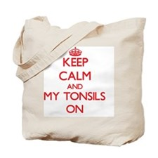 Keep Calm and My Tonsils ON Tote Bag