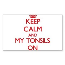 Keep Calm and My Tonsils ON Decal