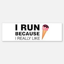I Run Because I Like Ice Cream Bumper Bumper Bumper Sticker