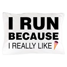 I Run Because I Like Ice Cream Pillow Case