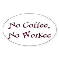 No Coffee, No Workee Oval Bumper Stickers