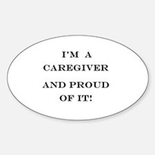 I'm a caregiver and proud of it! Sticker (Oval)