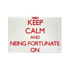 Keep Calm and Neing Fortunate ON Magnets