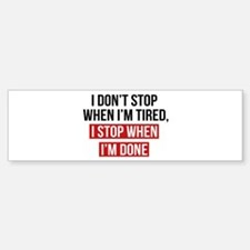 I Stop When I'm Done Bumper Bumper Bumper Sticker