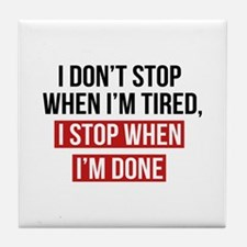 I Stop When I'm Done Tile Coaster