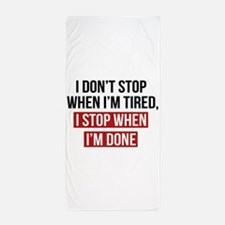 I Stop When I'm Done Beach Towel