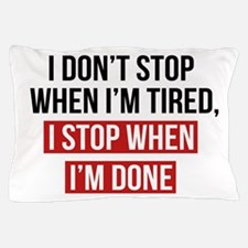 I Stop When I'm Done Pillow Case