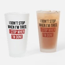 I Stop When I'm Done Drinking Glass