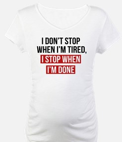 I Stop When I'm Done Shirt