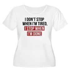 I Stop When I'm Done Plus Size T-Shirt