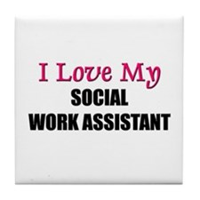 I Love My SOCIAL WORK ASSISTANT Tile Coaster