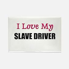 I Love My SLAVE DRIVER Rectangle Magnet