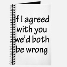 If I Agreed With You We'd Both Be Wrong Journal