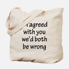 If I Agreed With You We'd Both Be Wrong Tote Bag
