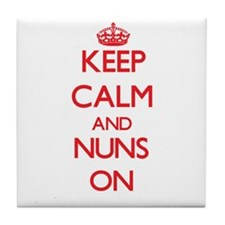 Keep Calm and Nuns ON Tile Coaster