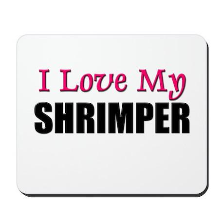 I Love My SHRIMPER Mousepad