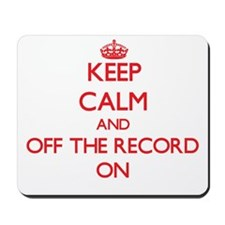Keep Calm and Off-The-Record ON Mousepad