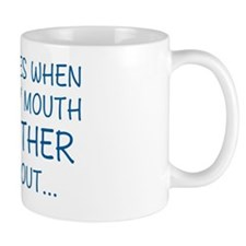 SOMETIMES WHEN I OPEN MY MOUTH MY MOTHE Mug