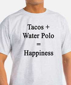 Tacos + Water Polo = Happiness  T-Shirt