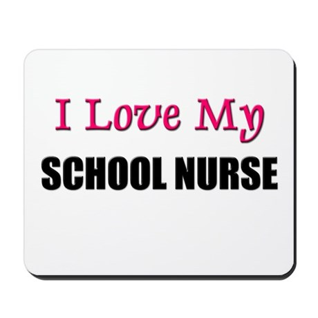 I Love My SCHOOL NURSE Mousepad