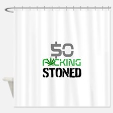 $O F*CKING STONED. Shower Curtain