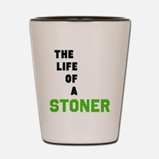 THE LIFE OF A STONER Shot Glass