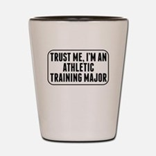 Trust Me Im An Athletic Training Major Shot Glass