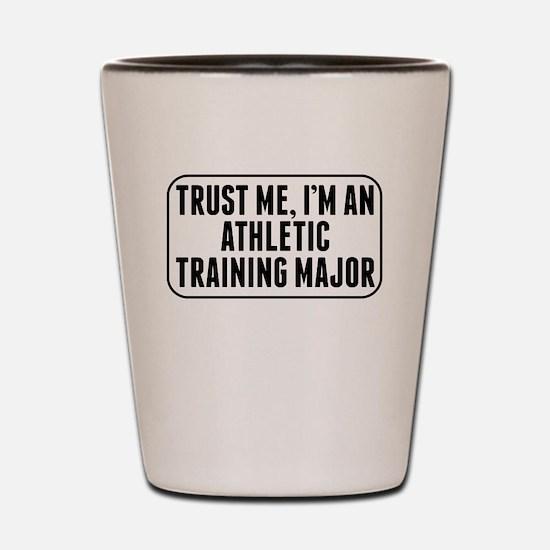 Trust Me Im An Athletic Training Major Shot Glass