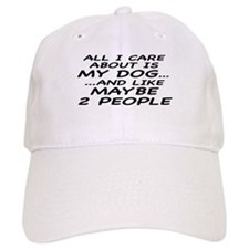 ALL I CARE ABOUT IS MY DOG Baseball Cap