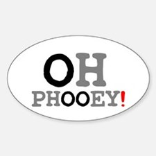 OH PHOOEY! Decal