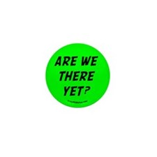 ARE WE THERE YET? Mini Button (100 pack)