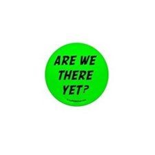 ARE WE THERE YET? Mini Button