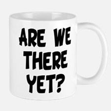 ARE WE THERE YET? Small Small Mug