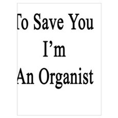 I'm Here To Save You I'm An Organist Canvas Art