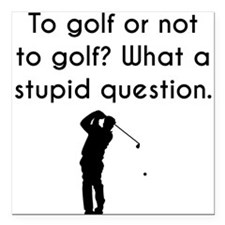 "To Golf Or Not To Golf Square Car Magnet 3"" x 3"""