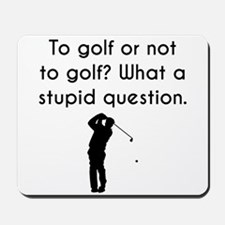 To Golf Or Not To Golf Mousepad