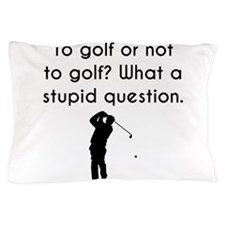 To Golf Or Not To Golf Pillow Case