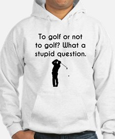 To Golf Or Not To Golf Hoodie