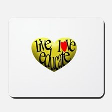 Live Love Educate Mousepad