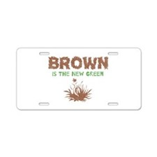 Brown Is The New Green Aluminum License Plate