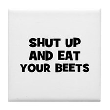 shut up and eat your beets Tile Coaster