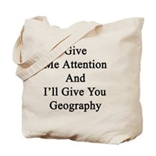 Give Me Attention And I'll Give You Geogr Tote Bag