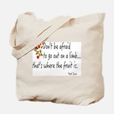 DON'T BE AFRAID TO GO OUT ON A LIMB Tote Bag