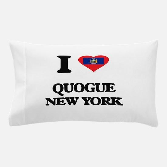 I love Quogue New York Pillow Case