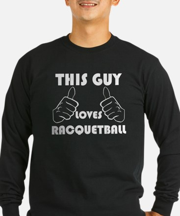This Guy Loves Racquetball Long Sleeve T-Shirt
