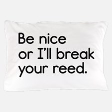Be Nice, or I'll Break Your Reed Pillow Case