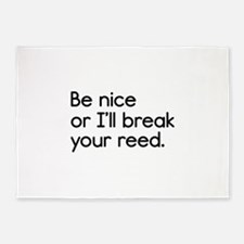 Be Nice, or I'll Break Your Reed 5'x7'Area Rug