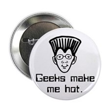 """Geeks Make Me Hot. 2.25"""" Button (10 pack)"""