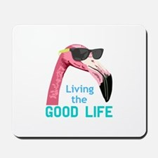 Living The Good Life Mousepad