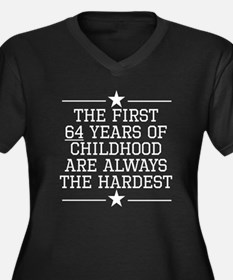 The First 64 Years Of Childhood Plus Size T-Shirt